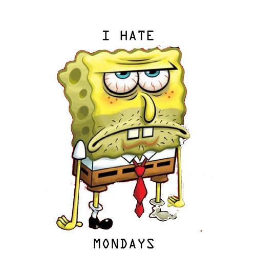 Spong bob hates Mondays