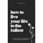 How to live your life to the fullest - spiritually, personally, and professionally
