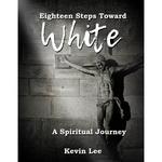Eighteen Steps Toward White - A Spiritual Journey