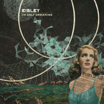 EISLEY - Im Only Dreaming LP