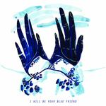 BLUE FRIEND - I Will Be Your Blue Friend LP