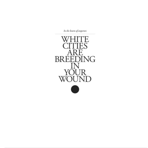IN THE HEARTS OF EMPERORS - White Cities Are Breeding In Your Wound LP