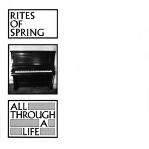 RITES OF SPRING - All Through A Life 7