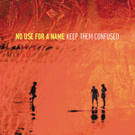 NO USE FOR A NAME - Keep them Confused LP