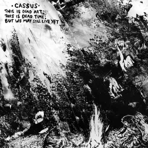 CASSUS - This Is Dead Art This Is Dead Time But We May Still Live Yet LP