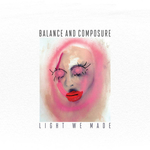 BALANCE AND COMPOSURE - Light We Made LP