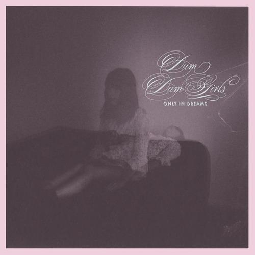 DUM DUM GIRLS - Only In Dreams LP