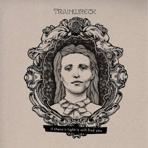 TRAINWRECK - If There is Light it Will Find You LP