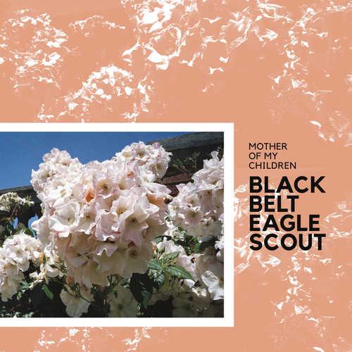 BLACK BELT EAGLE SCOUT - Mother Of My Children LP