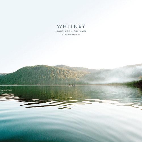 WHITNEY - Light Upon The Lake: Demo Recordings LP