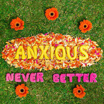 "ANXIOUS - Never Better 7"""