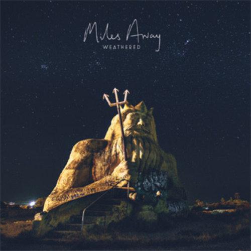 MILES AWAY - Weathered 7