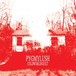 PYGMY LUSH - Cold World bw Guilt 7