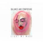 BALANCE AND COMPOSURE - Light We Made LP