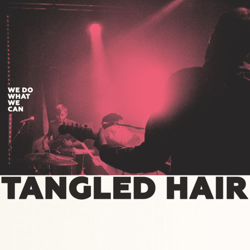 TANGLED HAIR - We Do What We Can LP