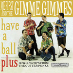ME FIRST & THE GIMME GIMMES - Have a Ball LP