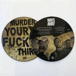 WAYS AWAY - Murder Your Fucking Thirst 7 Picture Disc
