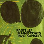 PASTELS  TENNISCOATS - Two Sunsets LP