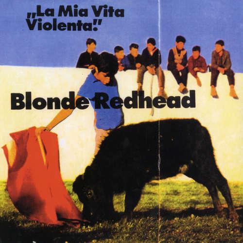 BLONDE REDHEAD - La Mia Vita Violenta LP