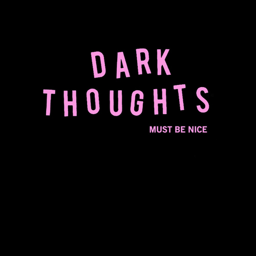 DARK THOUGHTS - Must Be Nice LP