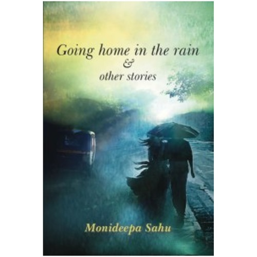 Going Home in The Rain and Other Stories by Monideepa Sahu