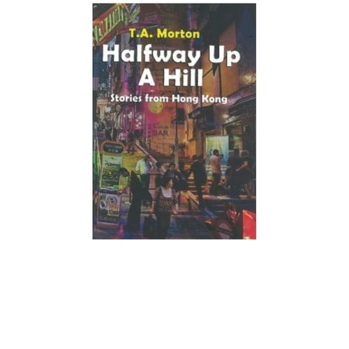 Halfway Up a Hill by T. A. Morton