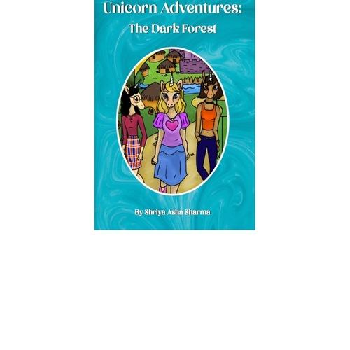 Unicorn Adventures The Dark Forest by Shriya Asha Sharma