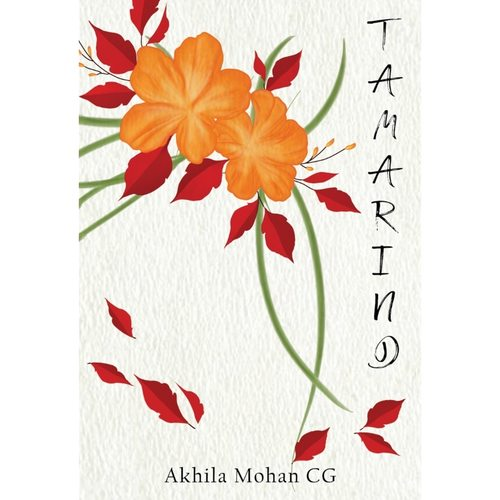 Tamarind - Sweet and Sour Poems about Love, Loss, Longing, and Life by Akhila Mohan CG