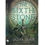 The Sixth Stone by Sazma Samir