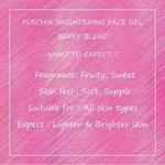 Fuschia Brightening Face Gel - Berry Blend - 50g