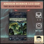 Arkham Horror LCG Exp - The Blob That Ate Everything