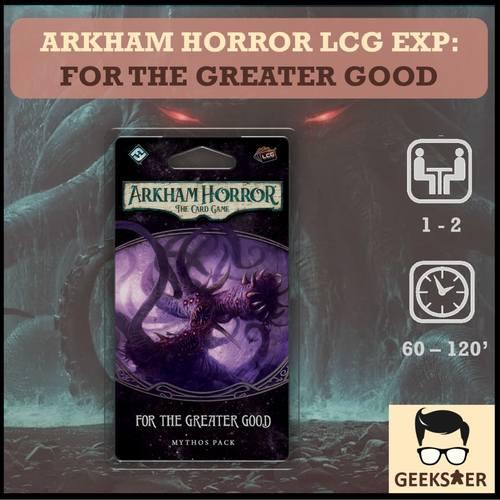 Arkham Horror LCG Exp - For The Greater Good